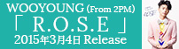 WOOYOUNG�iFrom 2PM�j �uR.O.S.E�v2015�N3��4�� Release