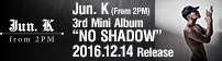 "Jun. K (From 2PM) 3rd Mini Album ""NO SHADOW"" 2016.12.14 Release"